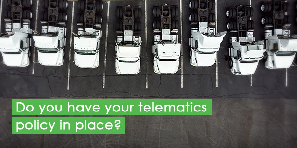 Do you have your telematics policy in place?