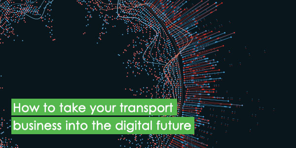 How to take your transport business into the digital future