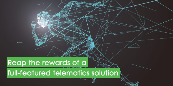 Reap the rewards of a full-featured telematics solution