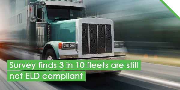 Survey finds 3 in 10 fleets are still not ELD compliant