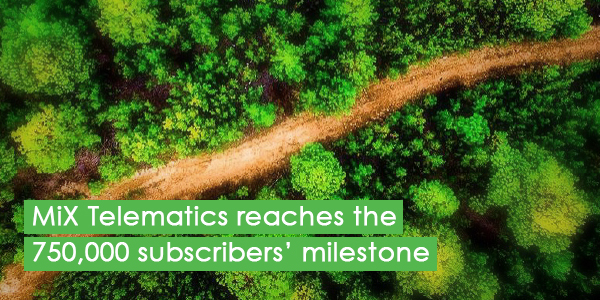 MiX Telematics reaches the 750,000 subscribers' milestone