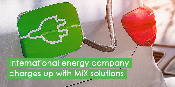 International energy company charges up with MiX solutions