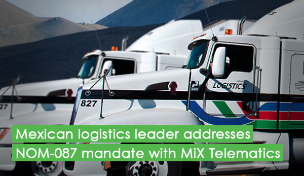 Mexican logistics leader addresses NOM-087 mandate with MiX Telematics