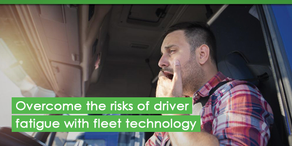 Overcome the risks of driver fatigue with fleet technology